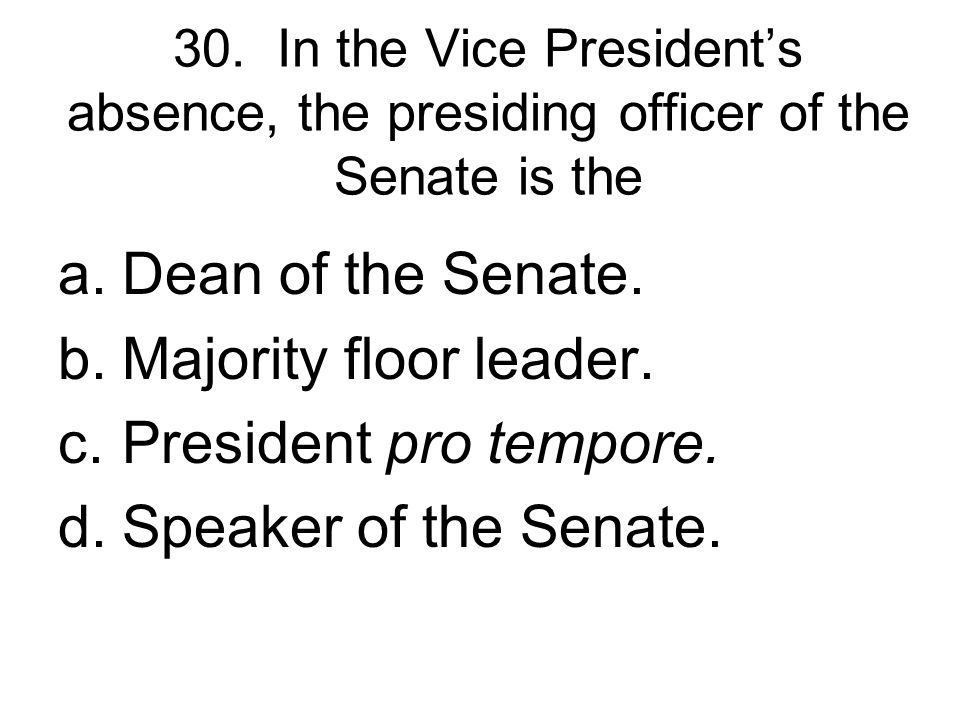 Dean of the Senate. Majority floor leader. President pro tempore.