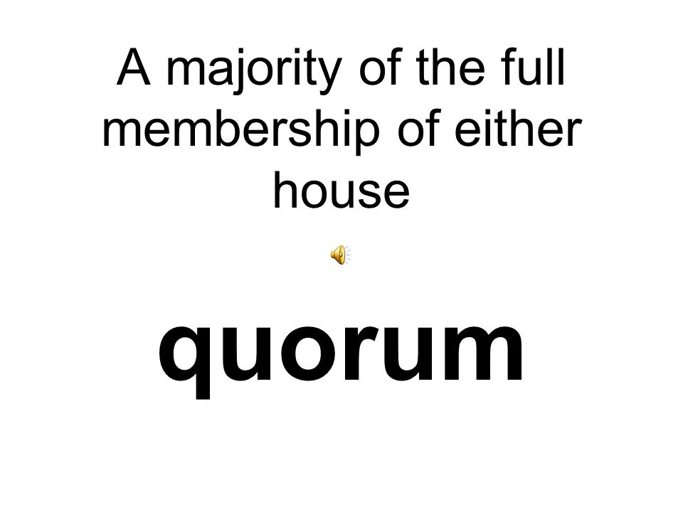 A majority of the full membership of either house