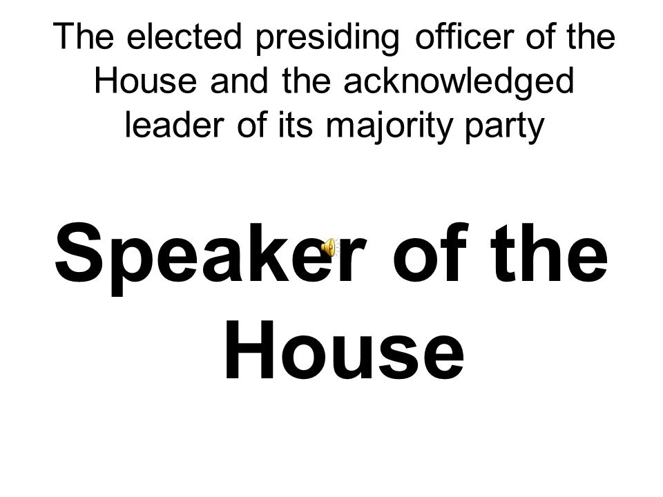 The elected presiding officer of the House and the acknowledged leader of its majority party