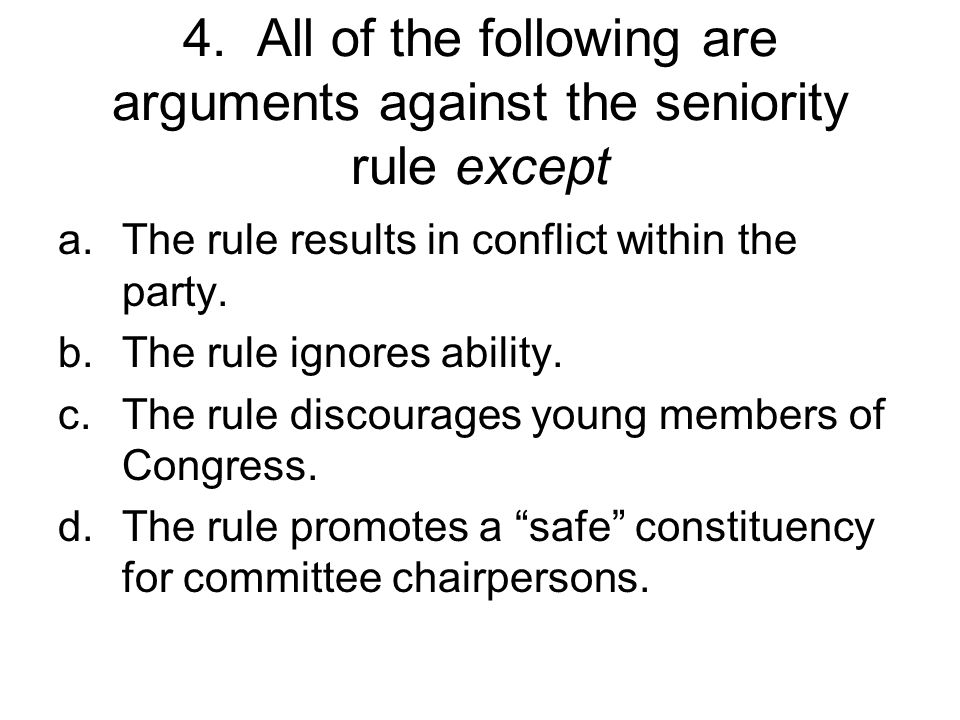4. All of the following are arguments against the seniority rule except
