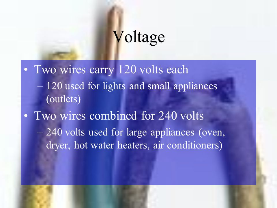 Voltage Two wires carry 120 volts each