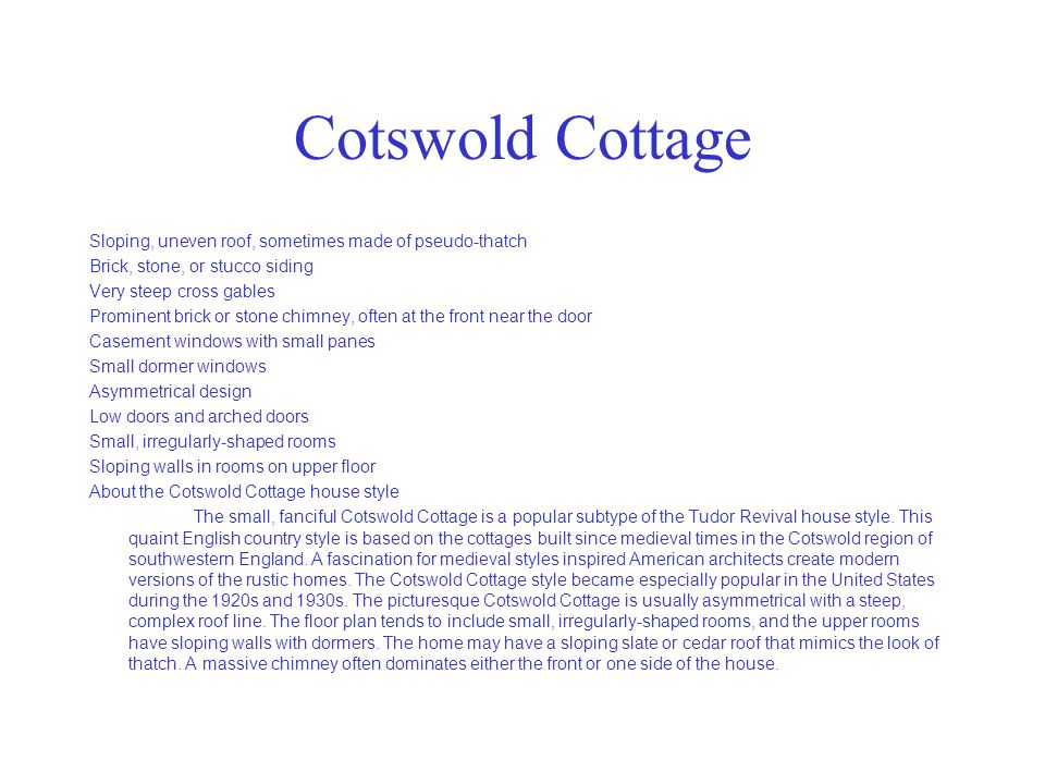 Cotswold Cottage Sloping, uneven roof, sometimes made of pseudo-thatch