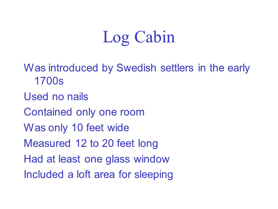Log Cabin Was introduced by Swedish settlers in the early 1700s