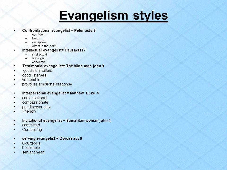 Evangelism styles Confrontational evangelist = Peter acts 2