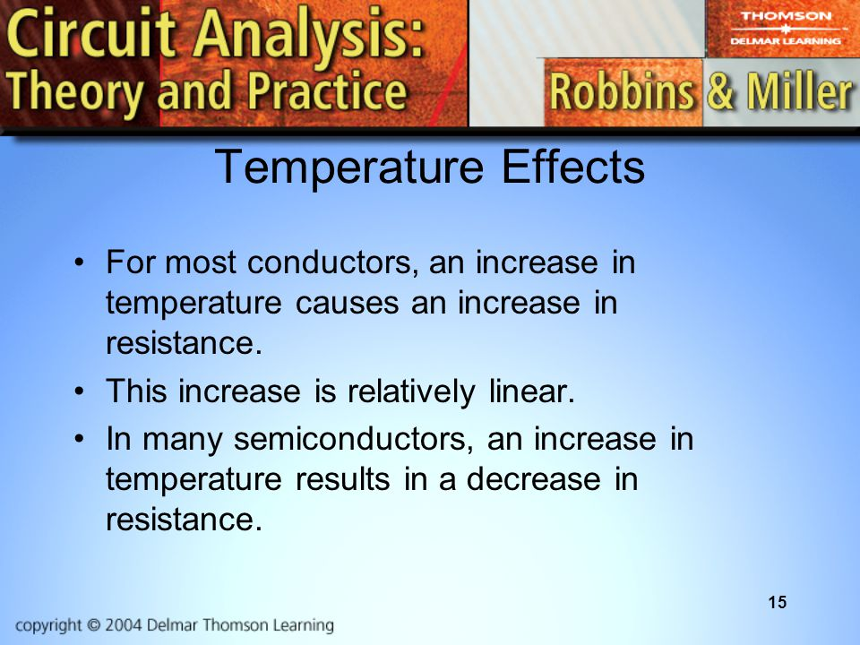 Temperature Effects For most conductors, an increase in temperature causes an increase in resistance.