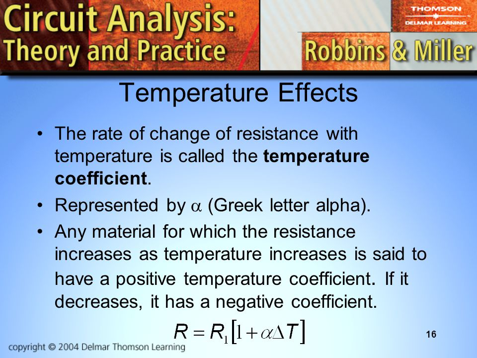Temperature Effects The rate of change of resistance with temperature is called the temperature coefficient.