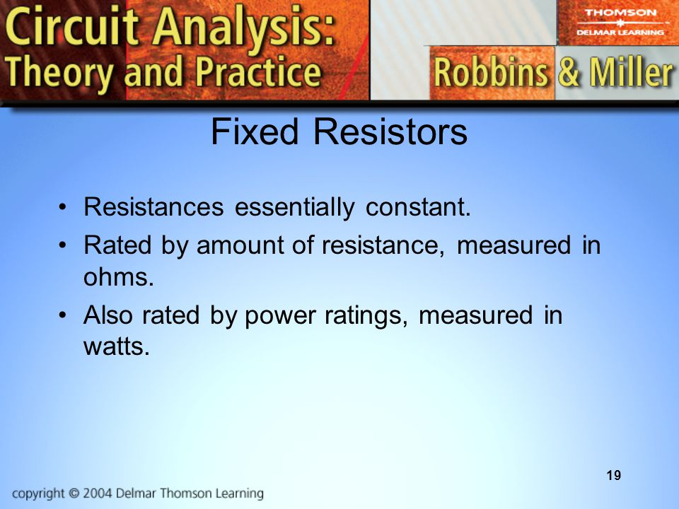 Fixed Resistors Resistances essentially constant.