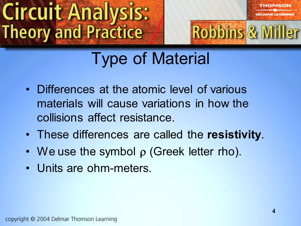 Type of Material Differences at the atomic level of various materials will cause variations in how the collisions affect resistance.