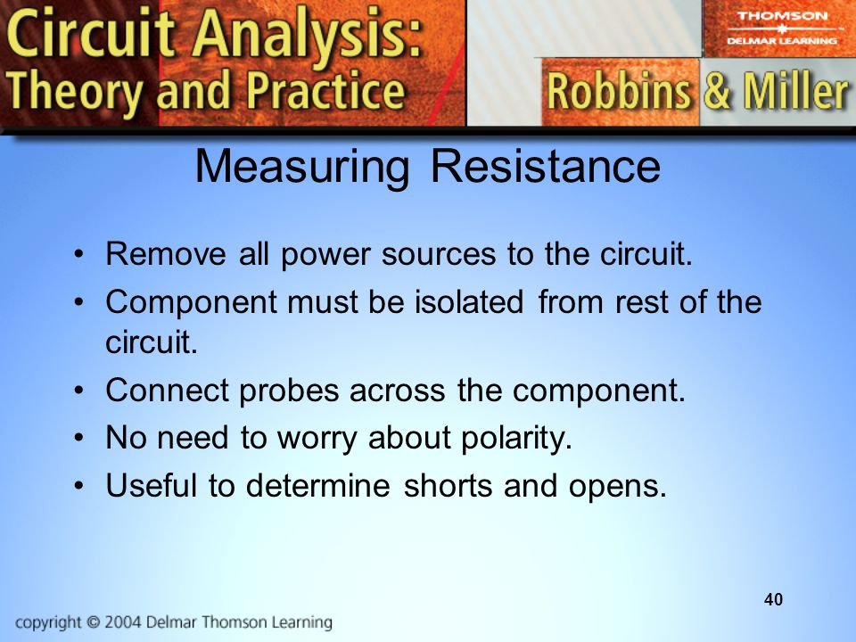 Measuring Resistance Remove all power sources to the circuit.