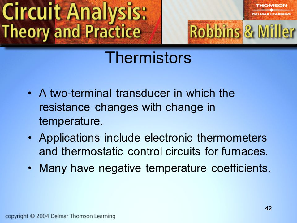Thermistors A two-terminal transducer in which the resistance changes with change in temperature.