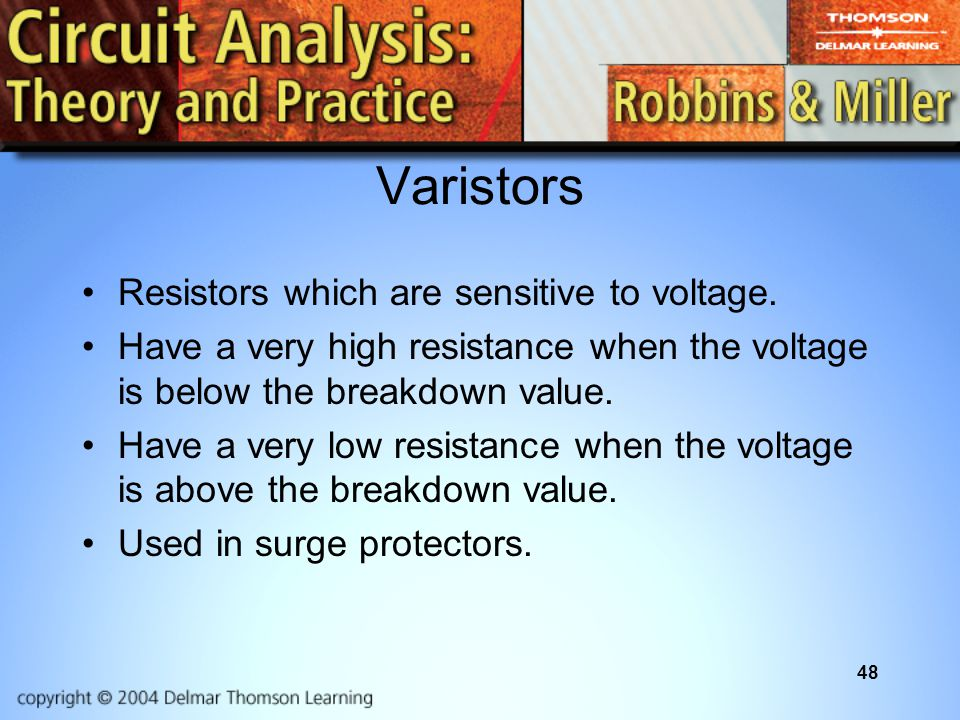 Varistors Resistors which are sensitive to voltage.