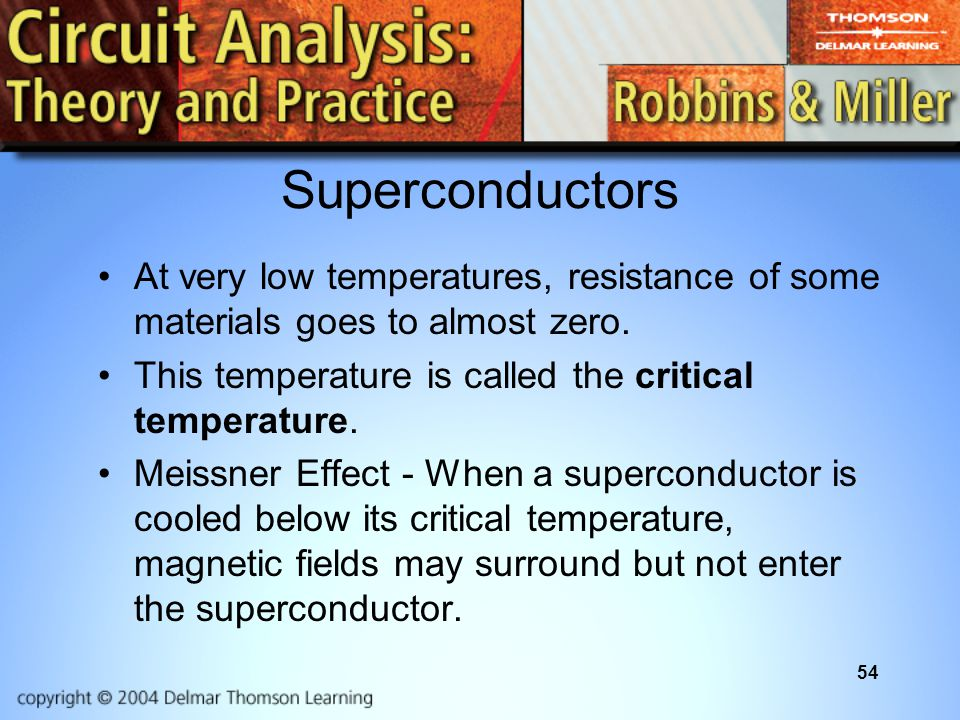 Superconductors At very low temperatures, resistance of some materials goes to almost zero. This temperature is called the critical temperature.