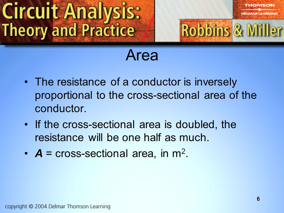 Area The resistance of a conductor is inversely proportional to the cross-sectional area of the conductor.