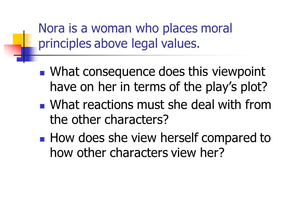Nora is a woman who places moral principles above legal values.