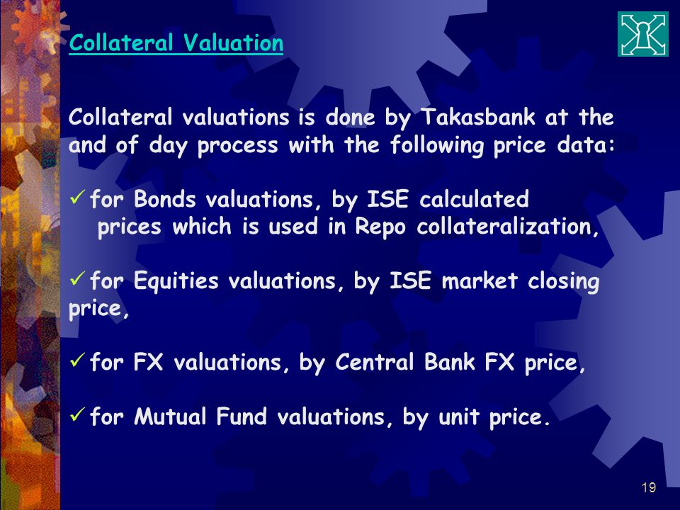 Collateral Valuation Collateral valuations is done by Takasbank at the and of day process with the following price data: