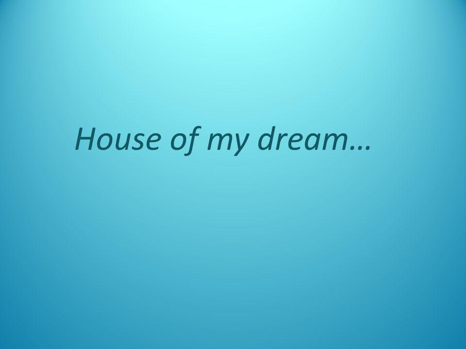 House of my dream…