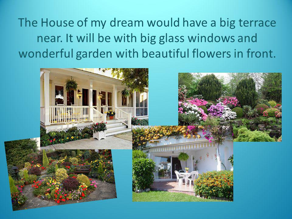 The House of my dream would have a big terrace near