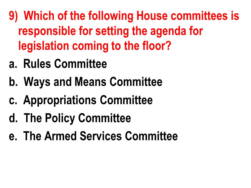 9) Which of the following House committees is responsible for setting the agenda for legislation coming to the floor.
