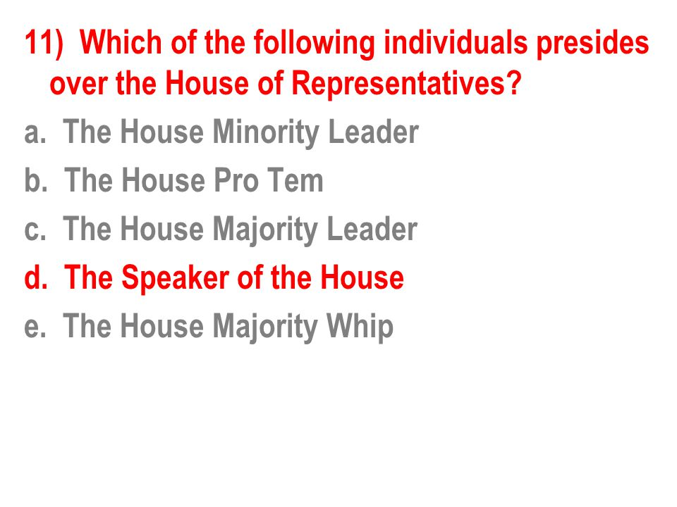 11) Which of the following individuals presides over the House of Representatives.