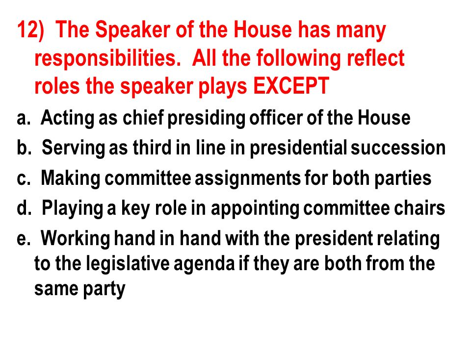12) The Speaker of the House has many responsibilities