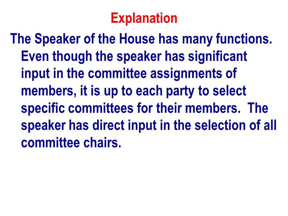 Explanation The Speaker of the House has many functions