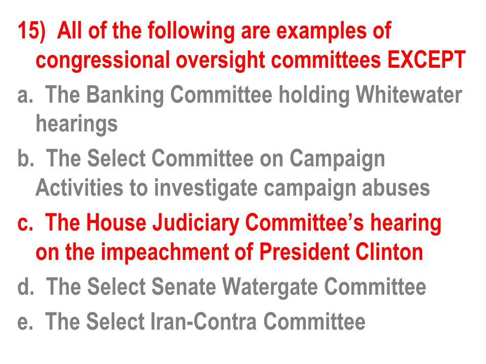 15) All of the following are examples of congressional oversight committees EXCEPT a.