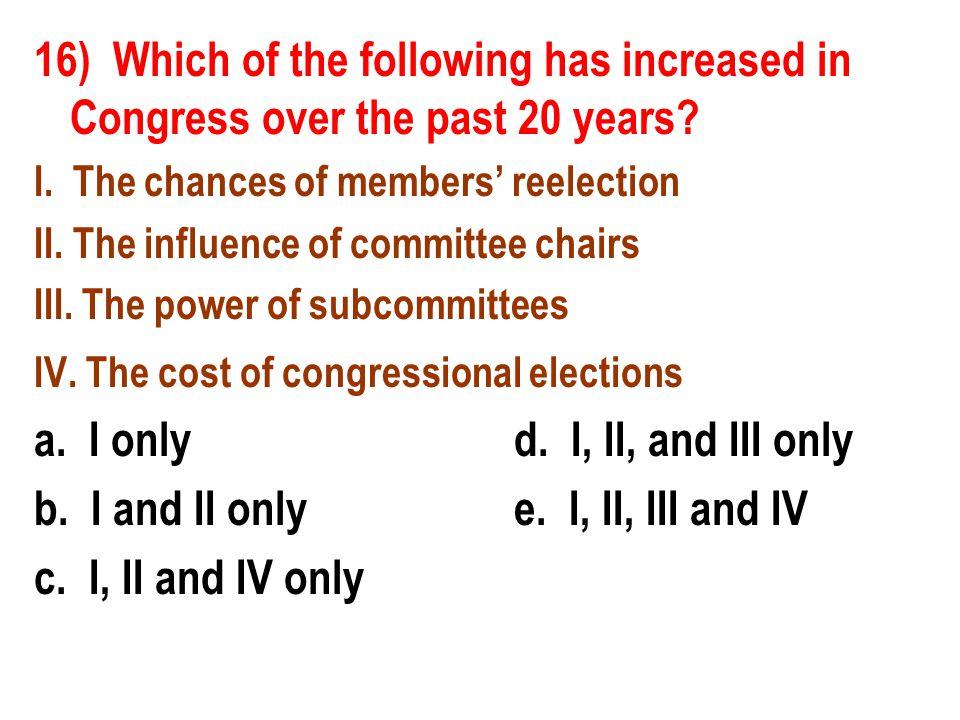 a. I only d. I, II, and III only b. I and II only e. I, II, III and IV