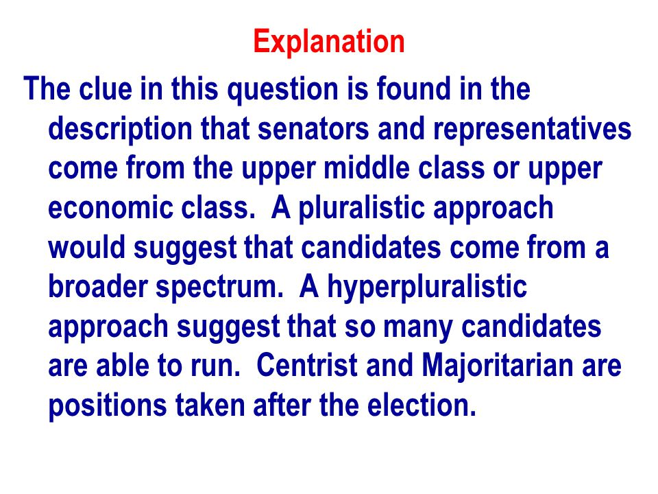 Explanation The clue in this question is found in the description that senators and representatives come from the upper middle class or upper economic class.