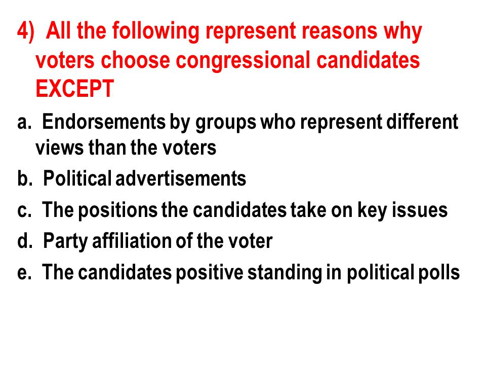 4) All the following represent reasons why voters choose congressional candidates EXCEPT