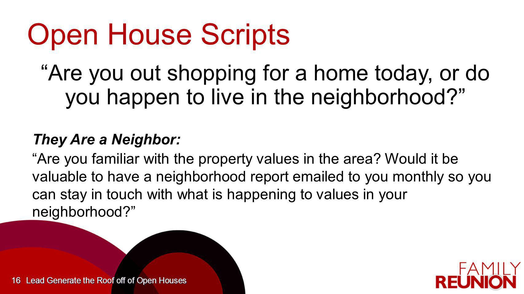 KWFR14 3/31/2017 6:29:16 PM. Open House Scripts. Are you out shopping for a home today, or do you happen to live in the neighborhood