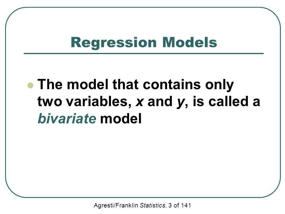 Regression Models The model that contains only two variables, x and y, is called a bivariate model