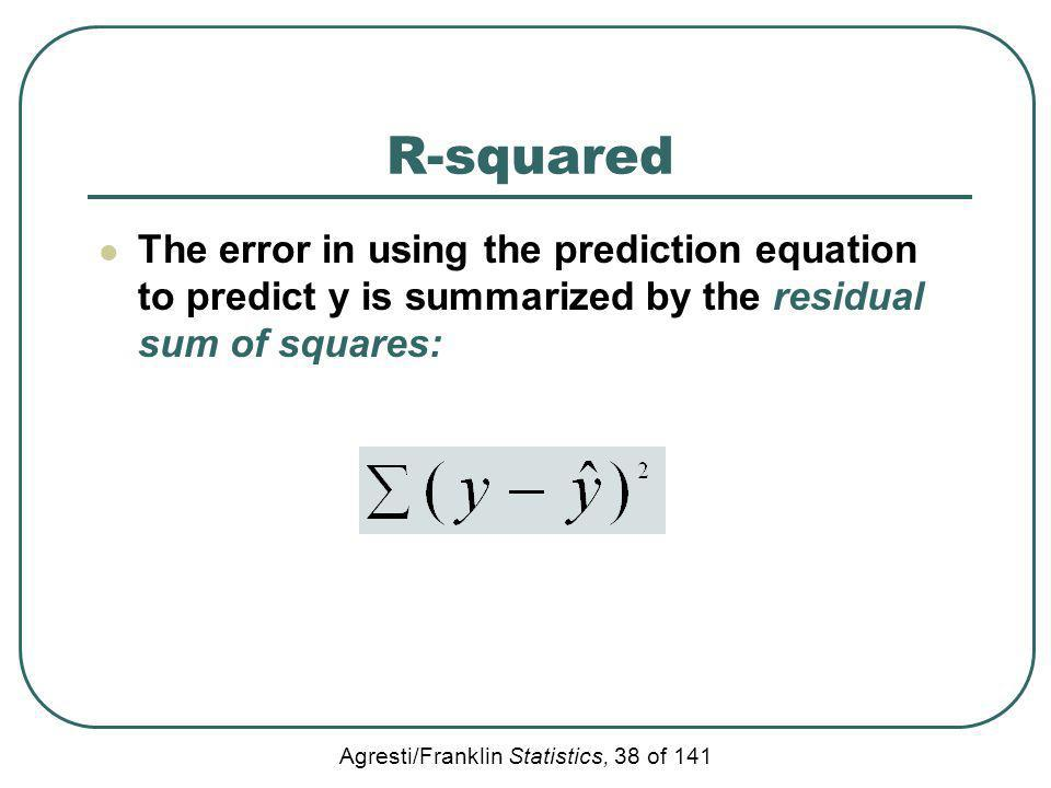 R-squared The error in using the prediction equation to predict y is summarized by the residual sum of squares: