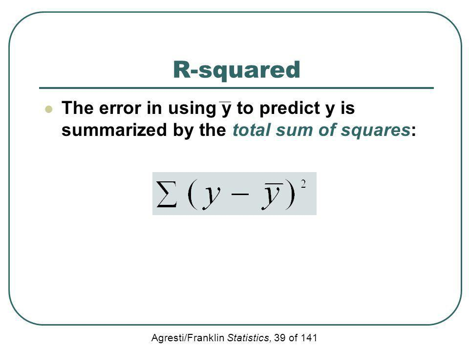 R-squared The error in using y to predict y is summarized by the total sum of squares:
