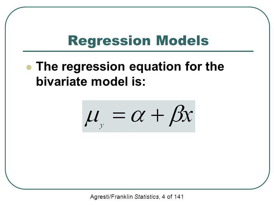 Regression Models The regression equation for the bivariate model is: