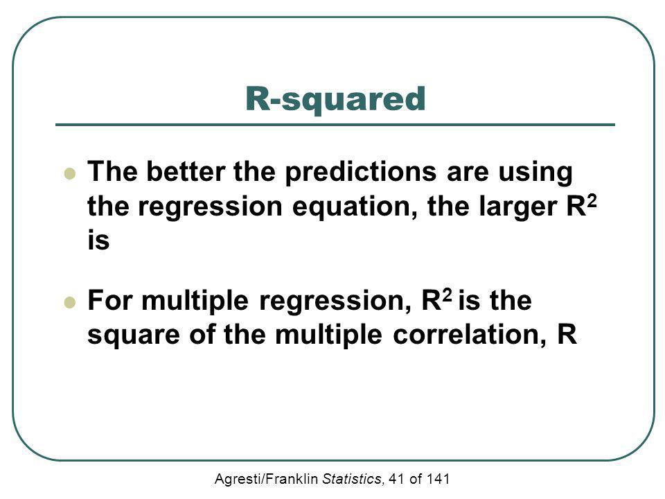 R-squared The better the predictions are using the regression equation, the larger R2 is.
