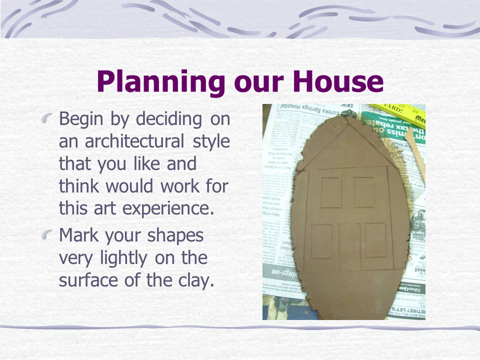 Planning our House Begin by deciding on an architectural style that you like and think would work for this art experience.