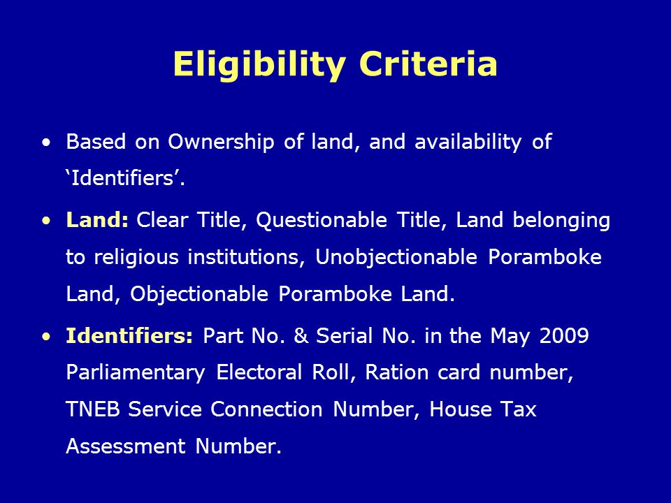 Eligibility Criteria Based on Ownership of land, and availability of 'Identifiers'.