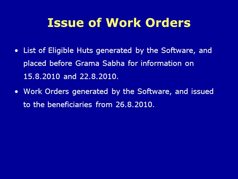 Issue of Work Orders List of Eligible Huts generated by the Software, and placed before Grama Sabha for information on 15.8.2010 and 22.8.2010.