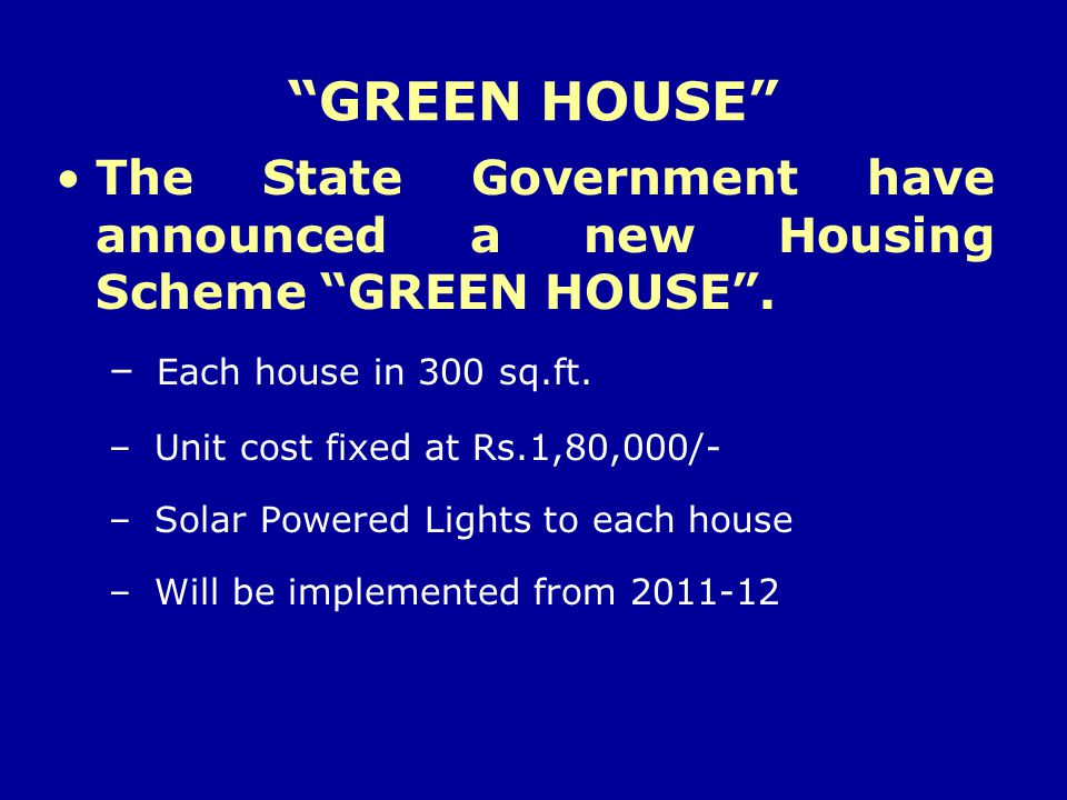 GREEN HOUSE The State Government have announced a new Housing Scheme GREEN HOUSE . Each house in 300 sq.ft.