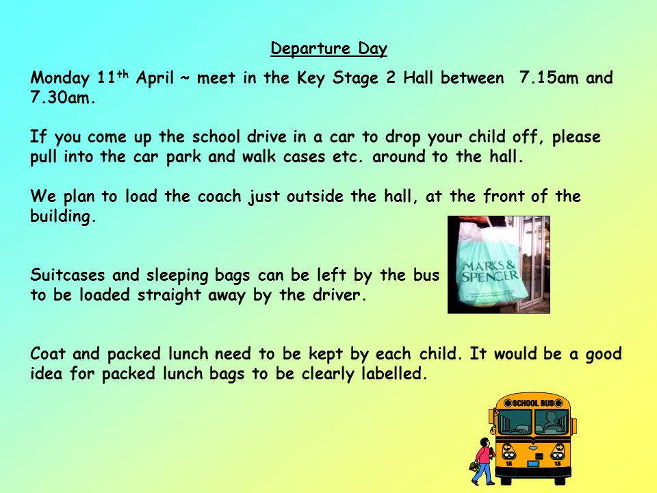Departure Day Monday 11th April ~ meet in the Key Stage 2 Hall between 7.15am and 7.30am.