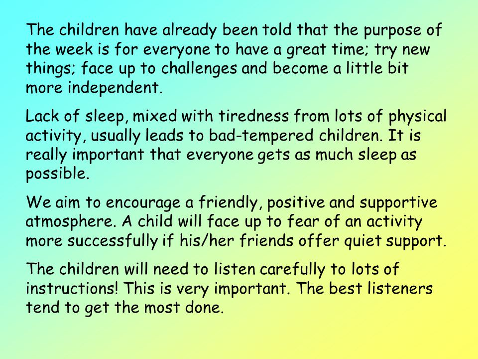 The children have already been told that the purpose of the week is for everyone to have a great time; try new things; face up to challenges and become a little bit more independent.