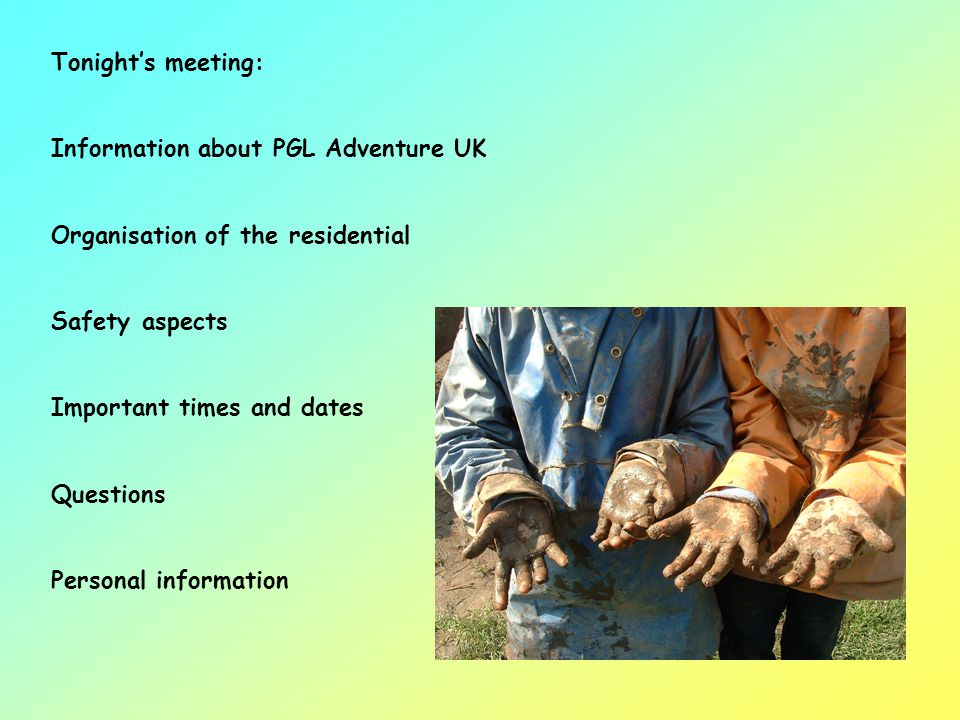 Tonight's meeting: Information about PGL Adventure UK. Organisation of the residential. Safety aspects.