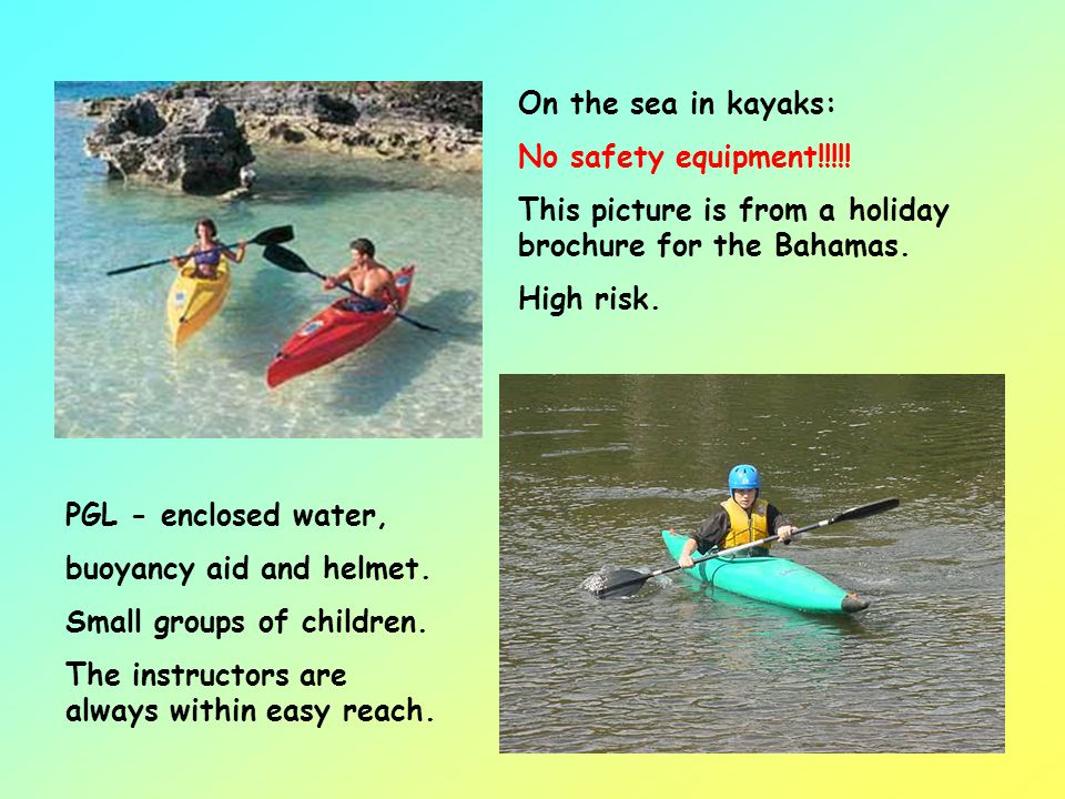 On the sea in kayaks: No safety equipment!!!!! This picture is from a holiday brochure for the Bahamas.