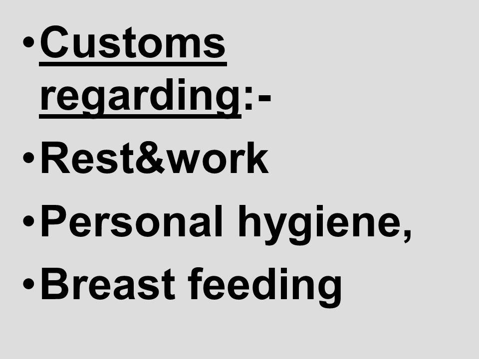 Customs regarding:- Rest&work Personal hygiene, Breast feeding