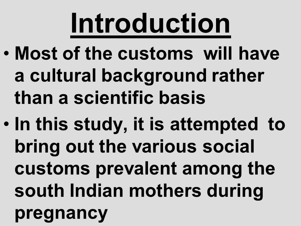 Introduction Most of the customs will have a cultural background rather than a scientific basis.