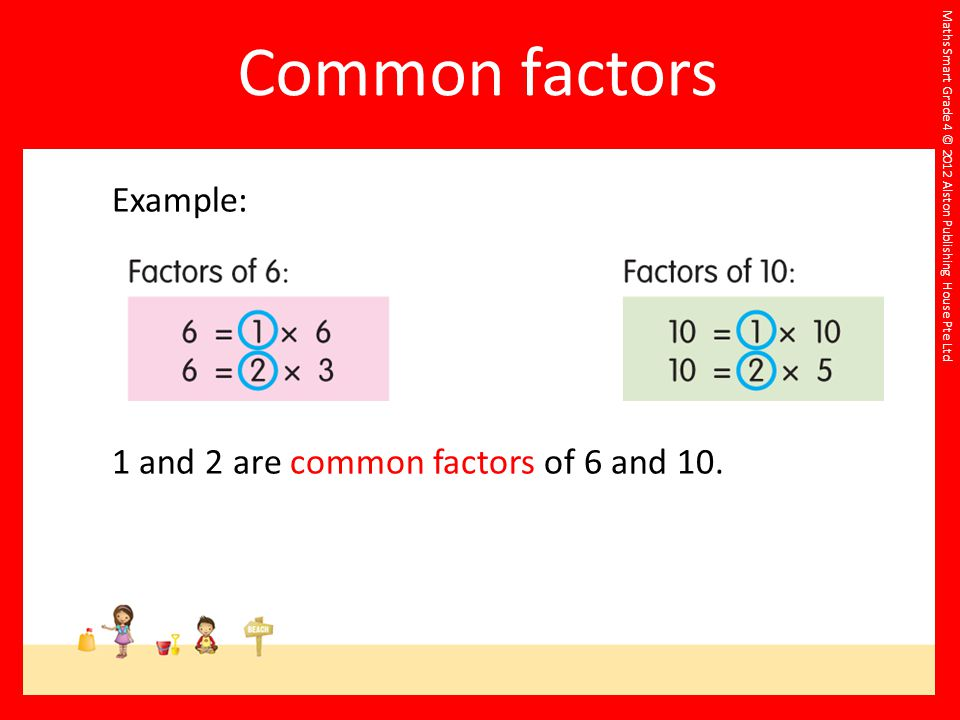 Common factors Example: 1 and 2 are common factors of 6 and 10.