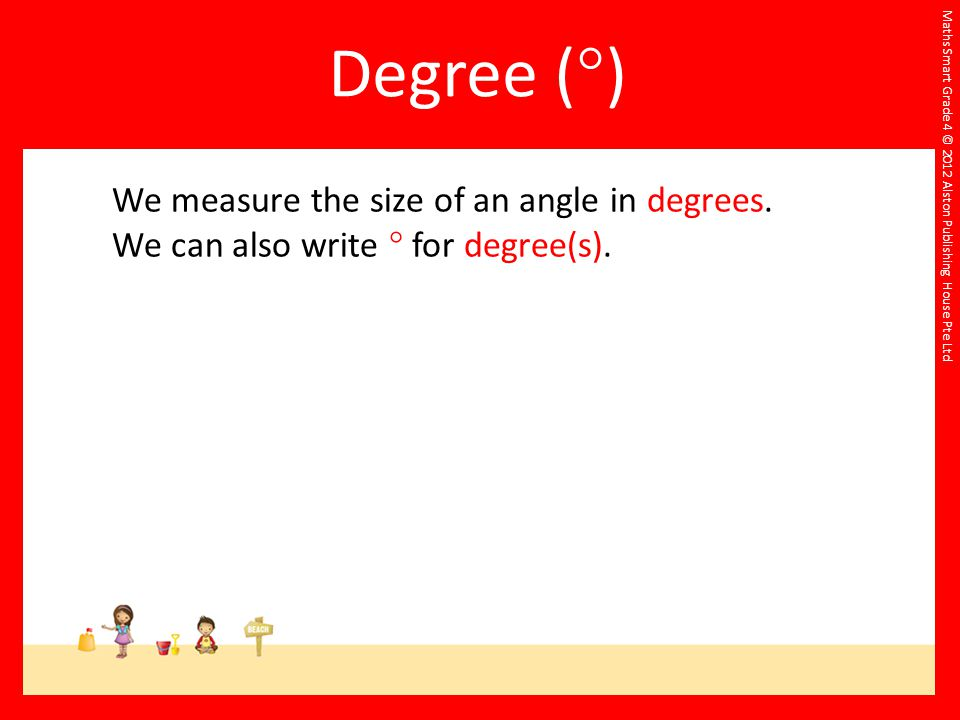 Degree () We measure the size of an angle in degrees.