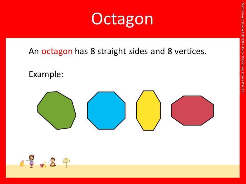 Octagon An octagon has 8 straight sides and 8 vertices. Example:
