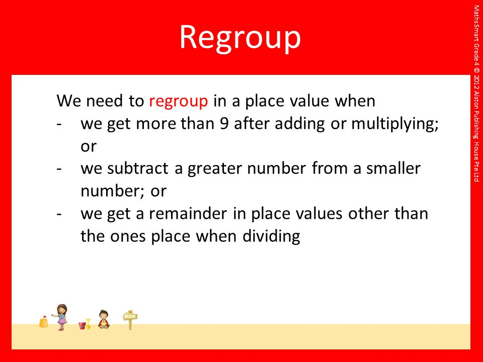 Regroup We need to regroup in a place value when