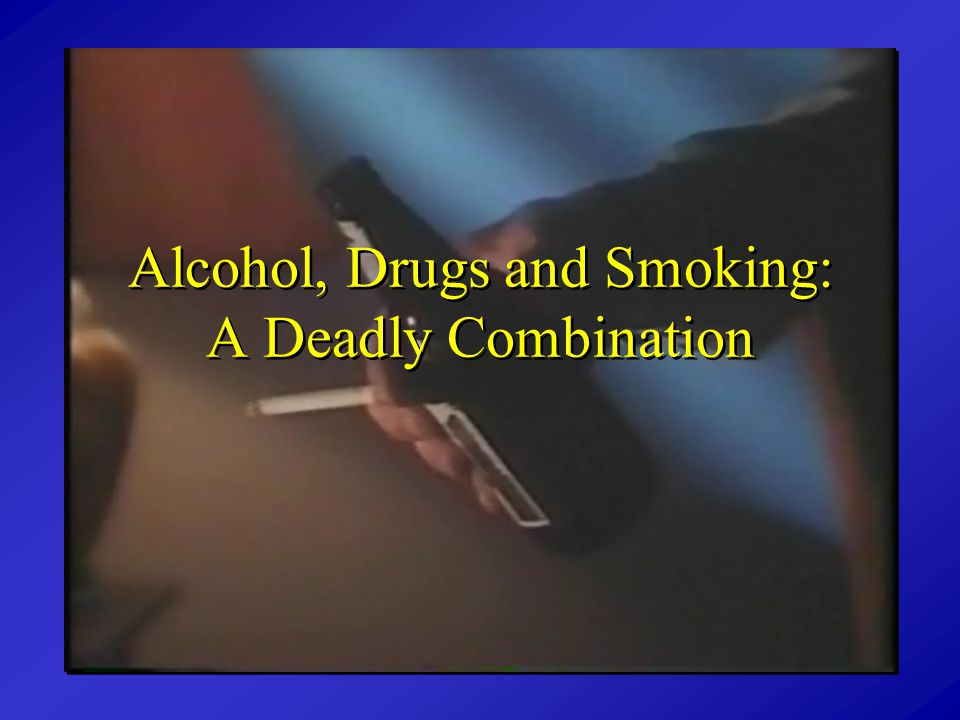 Alcohol, Drugs and Smoking: A Deadly Combination